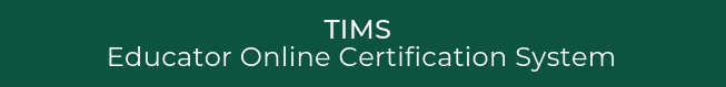TIMS - Educator Online Certification System