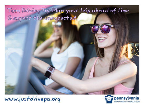 Teen Driving Tip:  Plan your trip ahead of time & expect the unexpected.  www.justdrivepa.org